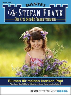 cover image of Dr. Stefan Frank--Folge 2417