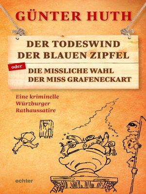 cover image of Der Todeswind der blauen Zipfel oder Die missliche Wahl der Miss Grafeneckart