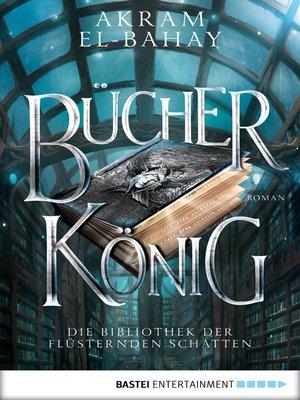 cover image of Die Bibliothek der flüsternden Schatten--Bücherkönig