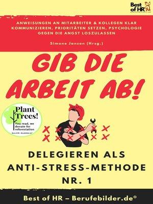 cover image of Gib die Arbeit ab! Delegieren als Anti-Stress-Methode Nr. 1