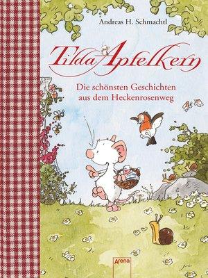 cover image of Tilda Apfelkern. Die schönsten Geschichten aus dem Heckenrosenweg