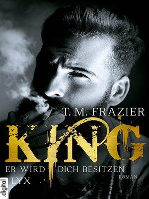 cover image of King--Er wird dich besitzen