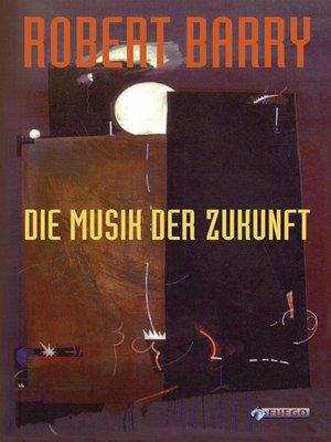 cover image of Die Musik der Zukunft