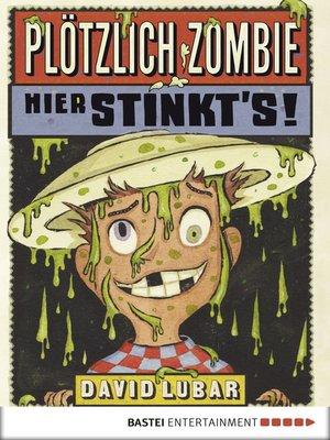 cover image of Plötzlich Zombie--Hier stinkt's!