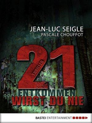 cover image of 21 ... entkommen wirst du nie