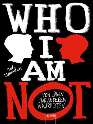 cover image of WHO I AM NOT. Von Lügen und anderen Wahrheiten