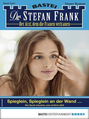 cover image of Dr. Stefan Frank 2452--Arztroman