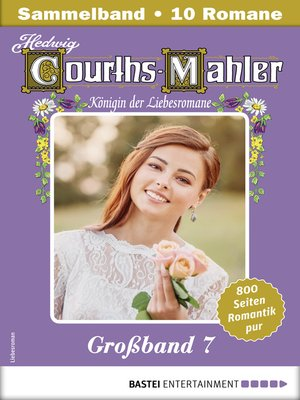 cover image of Hedwig Courths-Mahler Großband 7--Sammelband