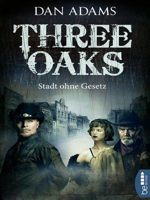 cover image of Three Oaks--Stadt ohne Gesetz