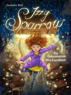 cover image of Izzy Sparrow (1). Die Geheimnisse von Lundinor
