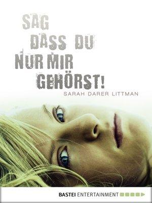 cover image of Sag, dass du nur mir gehörst!