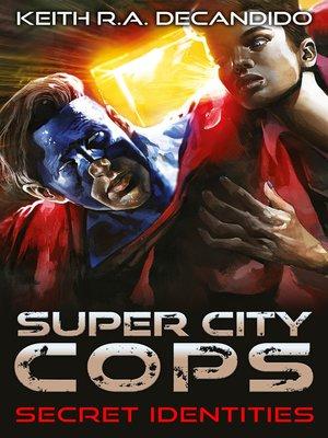 cover image of Super City Cops--Secret Identities