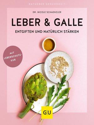 cover image of Leber & Galle entgiften und natürlich stärken