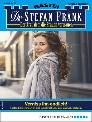 cover image of Dr. Stefan Frank 2472--Arztroman