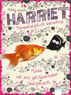 cover image of Harriet--versehentlich berühmt (1). Mode ist ein glitzernder Goldfisch