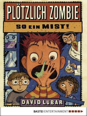 cover image of Plötzlich Zombie--So ein Mist!