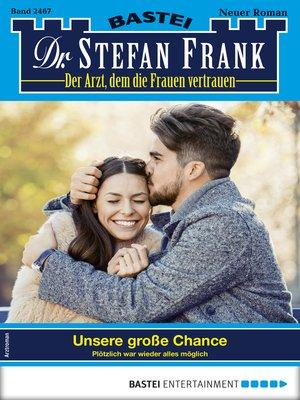 cover image of Dr. Stefan Frank 2467--Arztroman