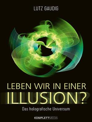 cover image of Leben wir in einer Illusion?