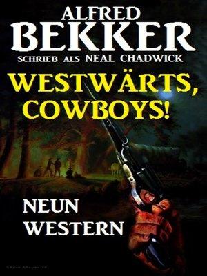 cover image of Westwärts, Cowboys! Neun Western