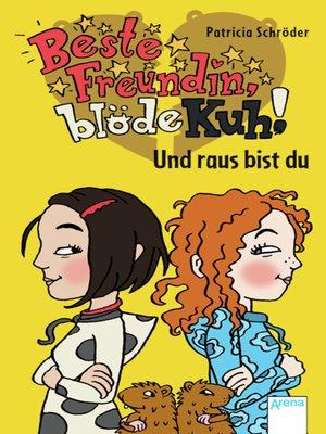 cover image of Beste Freundin, blöde Kuh! Und raus bist du