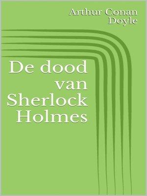 cover image of De dood van Sherlock Holmes