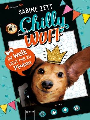 cover image of Chilly Wuff. Die Welt liegt mir zu Pfoten