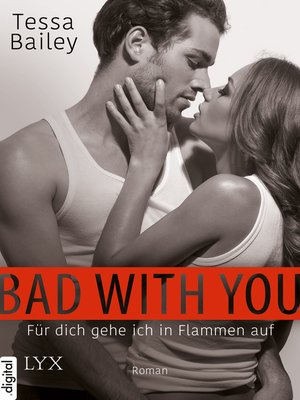 cover image of Bad with you--Für dich gehe ich in Flammen auf