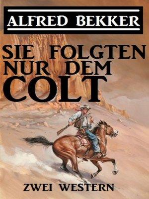 cover image of Sie folgten nur dem Colt