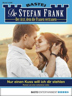cover image of Dr. Stefan Frank--Folge 2390