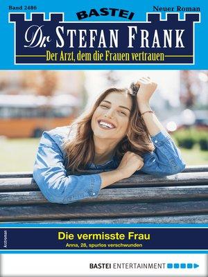 cover image of Dr. Stefan Frank 2486--Arztroman
