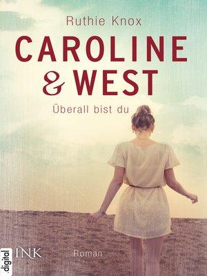 cover image of Caroline & West--Überall bist du