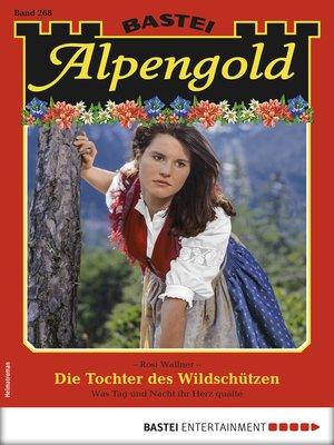 cover image of Alpengold 268--Heimatroman