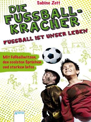 cover image of Die Fußballkracher. Fußball ist unser Leben