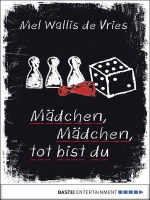 cover image of Mädchen, Mädchen, tot bist du