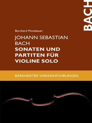 cover image of Johann Sebastian Bach. Sonaten und Partiten für Violine solo