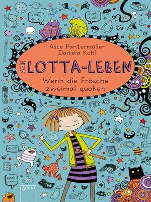 cover image of Mein Lotta-Leben (13). Wenn die Frösche zweimal quaken