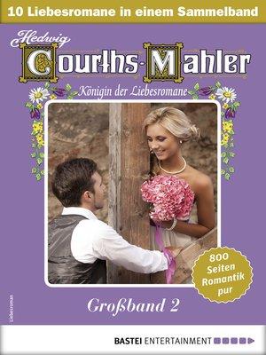 cover image of Hedwig Courths-Mahler Großband 2--Sammelband