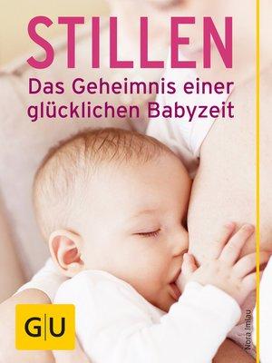 cover image of Stillen--Das Geheimnis einer glücklichen Babyzeit