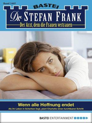 cover image of Dr. Stefan Frank--Folge 2407