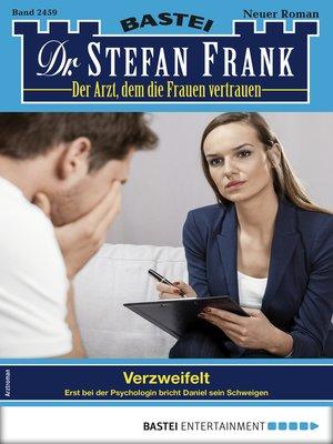cover image of Dr. Stefan Frank 2459--Arztroman