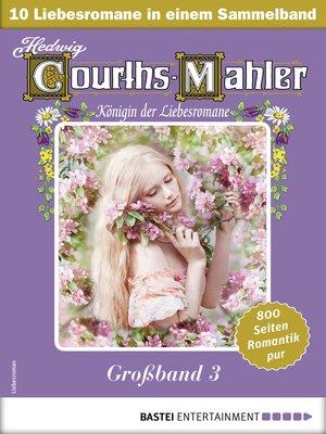cover image of Hedwig Courths-Mahler Großband 3--Sammelband