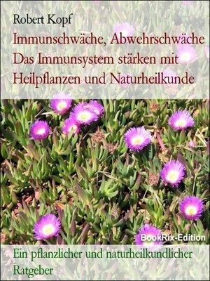 cover image of Immunschwäche, Abwehrschwäche Das Immunsystem stärken mit Heilpflanzen und Naturheilkunde