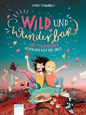 cover image of Wild und wunderbar (1). Zwei Freundinnen gegen den Rest der Welt