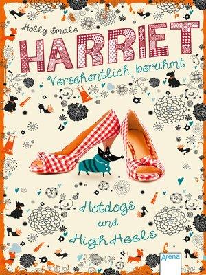 cover image of Harriet--versehentlich berühmt (3). Hotdogs und High Heels