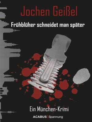 cover image of Frühblüher schneidet man später. Ein München-Krimi