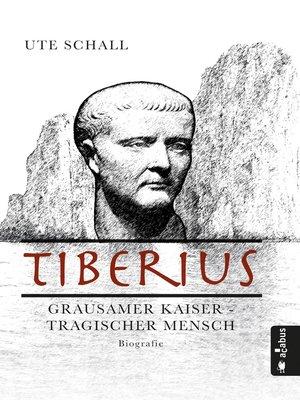 cover image of Tiberius. Grausamer Kaiser--tragischer Mensch