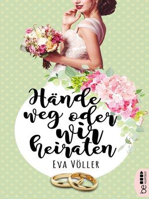cover image of Hände weg oder wir heiraten