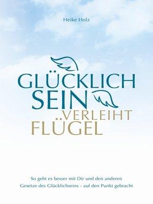 cover image of Glücklich sein verleiht Flügel