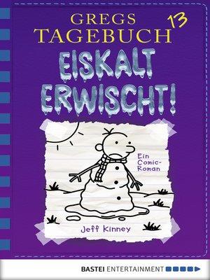 cover image of Gregs Tagebuch 13--Eiskalt erwischt!