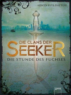 cover image of Die Clans der Seeker (1). Die Stunde des Fuchses